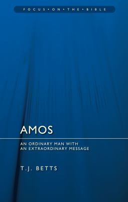 Amos: An Ordinary Man with an Extraordinary Message by Betts, T. J.