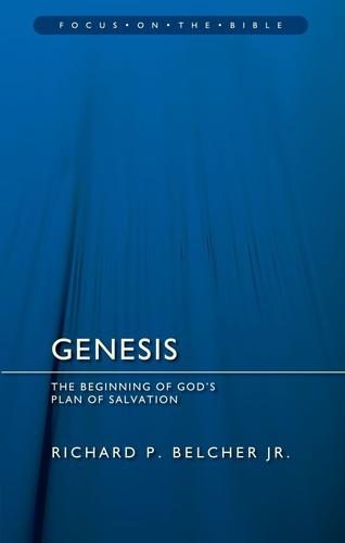 Genesis: The Beginning of God's Plan of Salvation (Focus on the Bible) by Belcher, Richard P., Jr.
