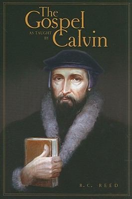 The Gospel as Taught by Calvin by Reed, R.C.