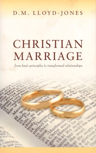 Christian Marriage: From Basic Relationships to Transformed Relationships by Lloyd-Jones, D. M.