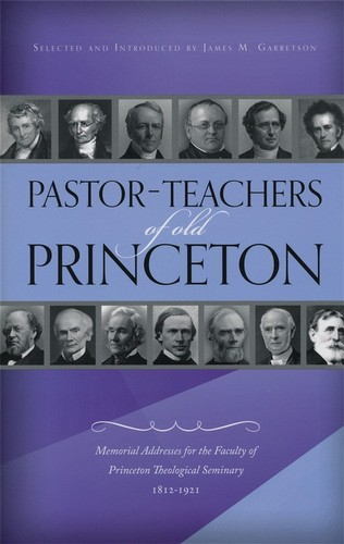 Pastor-Teachers of old Princeton by Garretson, James