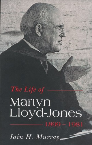 Life of Martyn Lloyd-Jones 1899-1981 by Murray, Iain H.