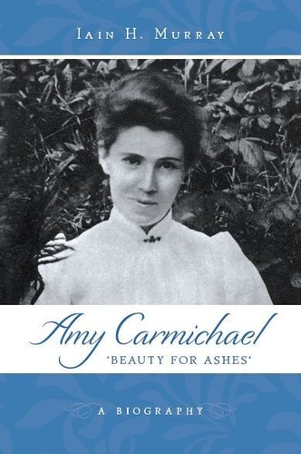 Amy Carmichael: Beauty For Ashes by Murray, Iain H.