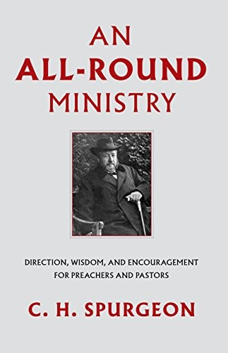 An All-Round Ministry by Spurgeon, C. H.