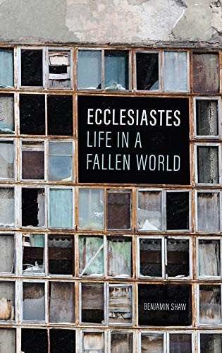 Ecclesiastes: Life in a Fallen World by Shaw, Benjamin