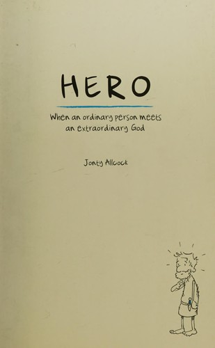 Hero: When an Ordinary Person Meets and Extraordinary God by Allcock, Jonty