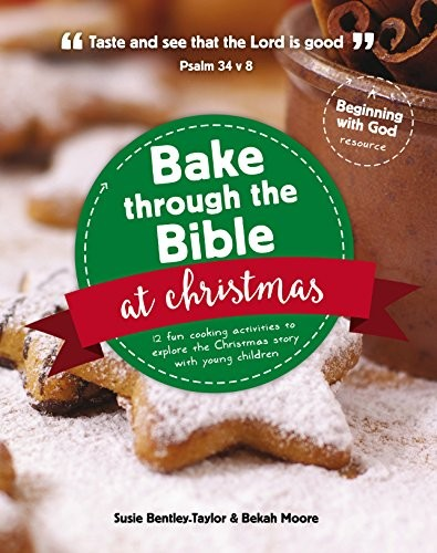 Bake Through the Bible at Christmas by Bentley-Taylor, S. & Moore, B.