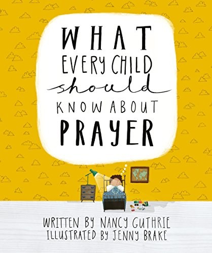What Every Child Should Know About Prayer by Guthrie, Nancy