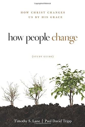 How People Change Study Guide by Lane, Timothy S. & Tripp, Paul