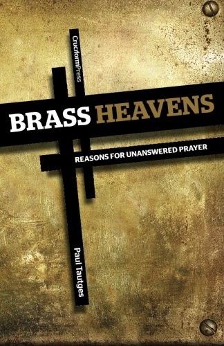 Brass Heavens: Reasons for Unanswered Prayer by Tautges, Paul