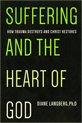 Suffering and the Heart of God: How Trauma Destroys and Christ Restores by Langberg, Diane
