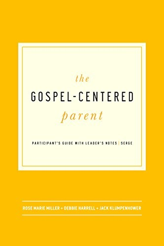 Gospel-Centered Parent: Study Guide by Miller, Harrell & Klumpenhower