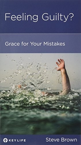 Feeling Guilty? Grace for Your Mistakes by Brown, Steve
