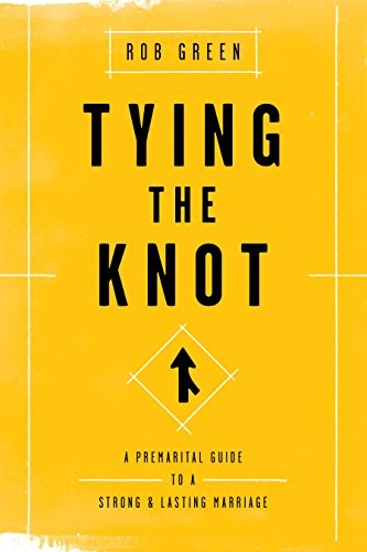 Tying the Knot: A Premarital Guide to a Strong and Lasting Marriage by Green, Rob
