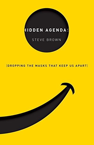 Hidden Agendas: Dropping the Masks that Keep Us Apart by Brown, Steve