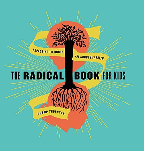 Radical Book for Kids: Exploring the Roots and Shoots of Faith by Thornton, Champ