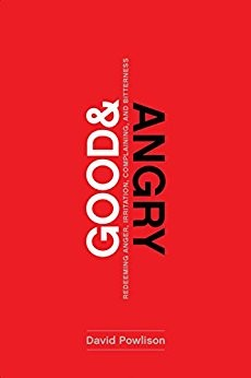 Good and Angry: Redeeming Anger, Irritation, Complaining, and Bitterness by Powlison, David