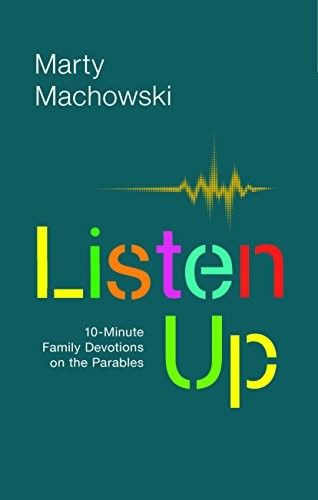 Listen Up: Ten-Minute Family Devotions on the Parables by Machowski, Marty