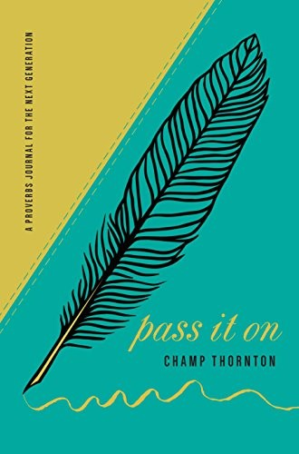 Pass it On: A Proverbs Journal for the Next Generation by Thornton, Champ