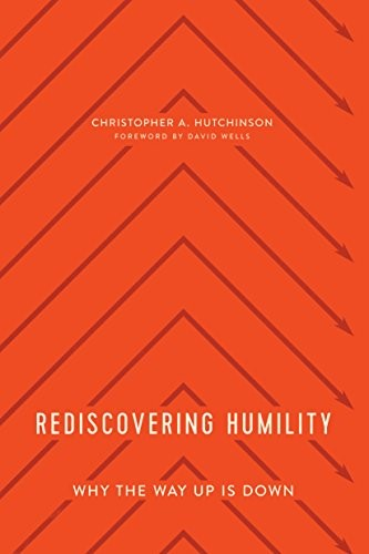 Rediscovering Humility by Hutchinson, Christopher
