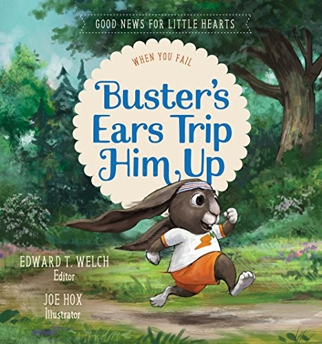 Buster's Ears Trip Him Up: When You Fail (Good News for Little Hearts) by Welch, Edward T.