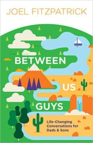 Between Us Guys: Life-Changing Conversations for Dads and Sons by Fitzpatrick, Joel