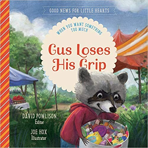 Gus Loses His Grip: When You Want Something Too Much by Powlison, David