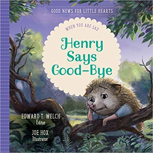 Henry Says Good-bye: When You Are Sad by Welch, Edward T.