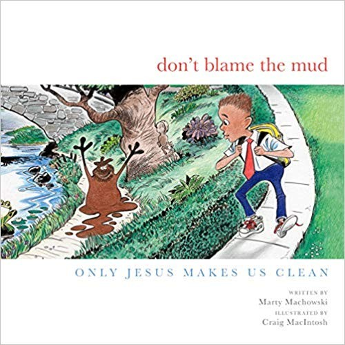 Don't Blame the Mud: Only Jesus Makes Us Clean by Machowski, Marty