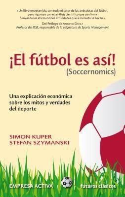 Libro de segunda mano: El Ftbol Es As Una Explicacin Econmica Sobre Los Mitos Y Verdades Del Deporte