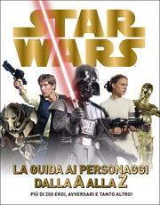 Star Wars - La guida ai personaggi dalla A alla Z