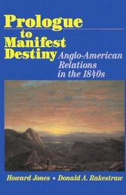 Cover of: Prologue to manifest destiny: Anglo-American relations in the 1840s