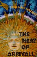 Cover of: The heat of arrivals