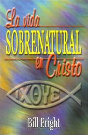 Cover of: La Vida Sobrenatural en Cristo / Living Supernaturally in Christ