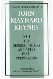 Cover of: The Collected Writings John Maynard Keynes XIII  The General Theory and After  Part 1  Preparation