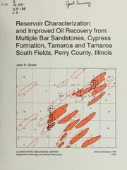 Cover of: Reservoir characterization and improved oil recovery from multiple bar sandstones, Cypress Formation, Tamaroa and Tamaroa South Fields, Perry County, Illinois