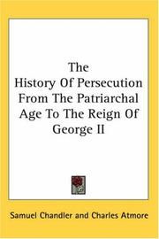 Cover of: The History Of Persecution From The Patriarchal Age To The Reign Of George II
