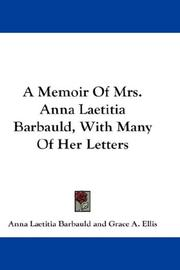 Cover of: A Memoir Of Mrs. Anna Laetitia Barbauld, With Many Of Her Letters
