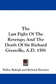 Cover of: The Last Fight Of The Revenge; And The Death Of Sir Richard Grenville, A.D. 1591
