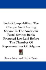 Cover of: Social Comptabilism; The Cheque And Clearing Service In The American Postal Savings Bank; Proposed Law Laid Before The Chamber Of Representatives Of Belgium