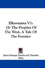 Cover of: Elkswatawa V1: Or The Prophet Of The West, A Tale Of The Frontier