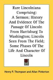Cover of: Rare Lincolniana Comprising: A Sermon; History And Evidence Of The Passage Of Lincoln From Harrisburg To Washington; Lincoln Seen From The Field; Some Phases Of The Life And Character Of Lincoln
