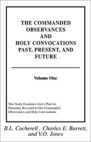 Cover of: The Commanded Observances And Holy Convocations Past, Present, and Future (Volume I)