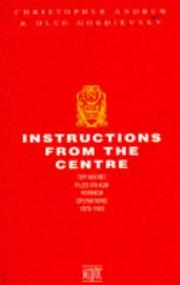 Cover of: Instructions from the Centre: Top Secret Files on KGB Foreign Operations 1975-1985