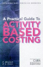 Cover of: A Practical Guide to Activity-based Costing