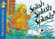 Cover of: Splish, Splash, Splosh (Wonderwise)