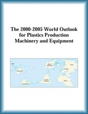 Cover of: The 2000-2005 World Outlook for Plastics Production Machinery and Equipment (Strategic Planning Series)