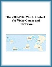 Cover of: The 2000-2005 World Outlook for Video Games and Hardware (Strategic Planning Series)