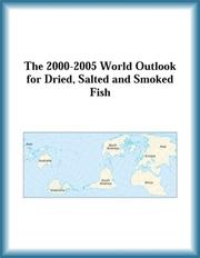 Cover of: The 2000-2005 World Outlook for Dried, Salted and Smoked Fish (Strategic Planning Series)