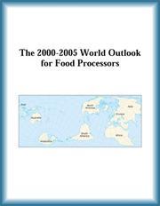 Cover of: The 2000-2005 World Outlook for Food Processors (Strategic Planning Series)